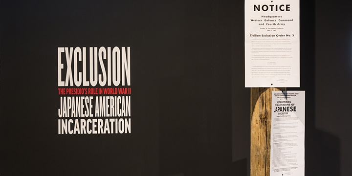 Figure 5: Entrance toexhibition,Exclusion: The Presidio's Role in World War II Japanese AmericanIncarceration, Heritage Gallery at the Presidio Trust. Courtesy of presidio.gov.